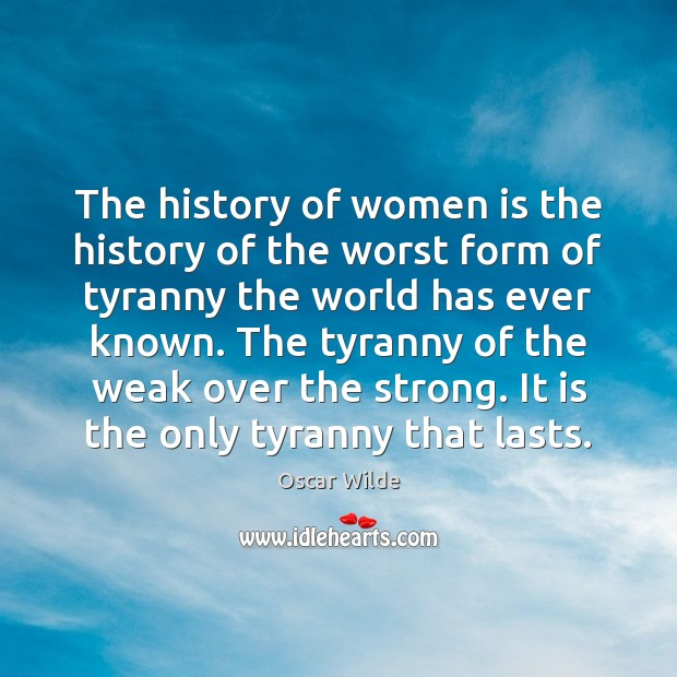 Image, The history of women is the history of the worst form of