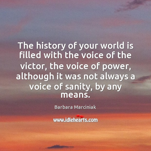 The history of your world is filled with the voice of the Barbara Marciniak Picture Quote