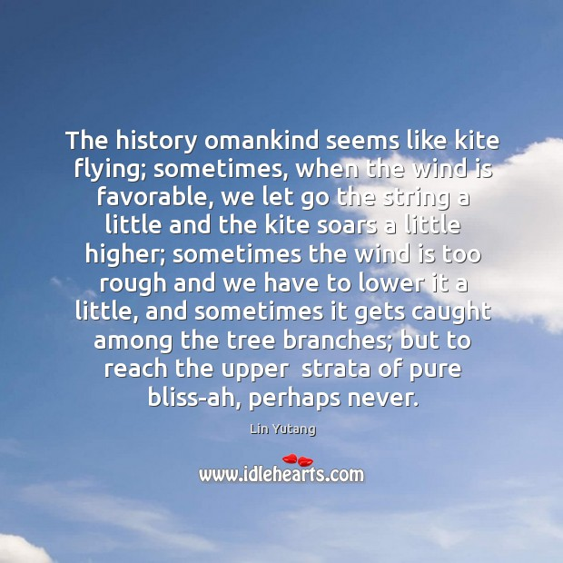 Image, The history omankind seems like kite flying; sometimes, when the wind is
