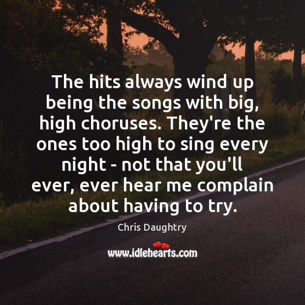 The hits always wind up being the songs with big, high choruses. Image