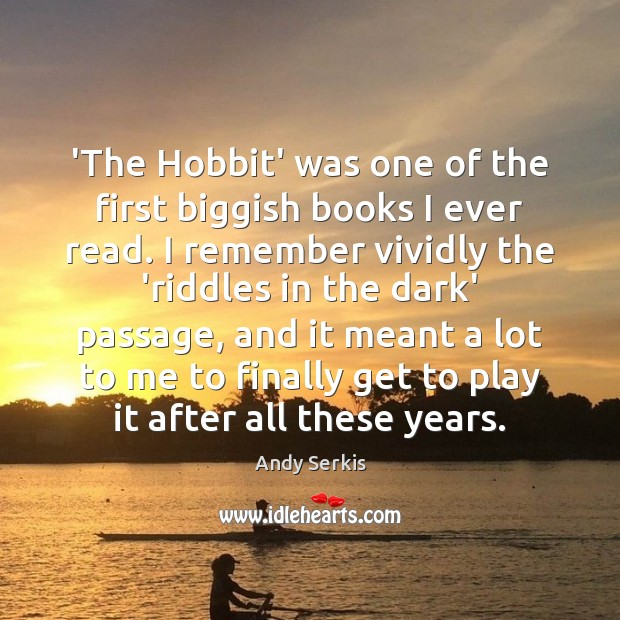 'The Hobbit' was one of the first biggish books I ever read. Andy Serkis Picture Quote