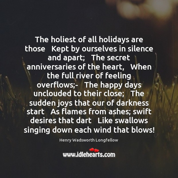 Image, The holiest of all holidays are those   Kept by ourselves in silence