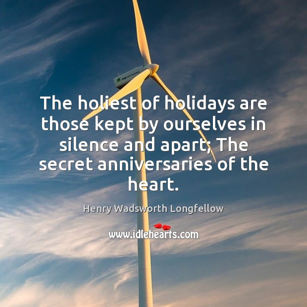 Image, The holiest of holidays are those kept by ourselves in silence and