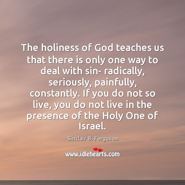 The holiness of God teaches us that there is only one way Sinclair B. Ferguson Picture Quote