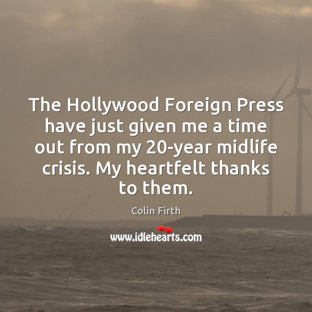 The Hollywood Foreign Press have just given me a time out from Colin Firth Picture Quote
