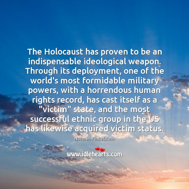 Image, The Holocaust has proven to be an indispensable ideological weapon. Through its