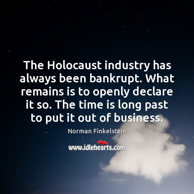 The Holocaust industry has always been bankrupt. What remains is to openly Image