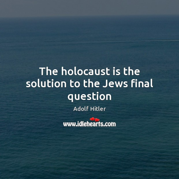 Image, The holocaust is the solution to the Jews final question