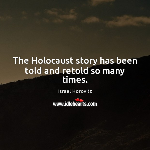 The Holocaust story has been told and retold so many times. Image
