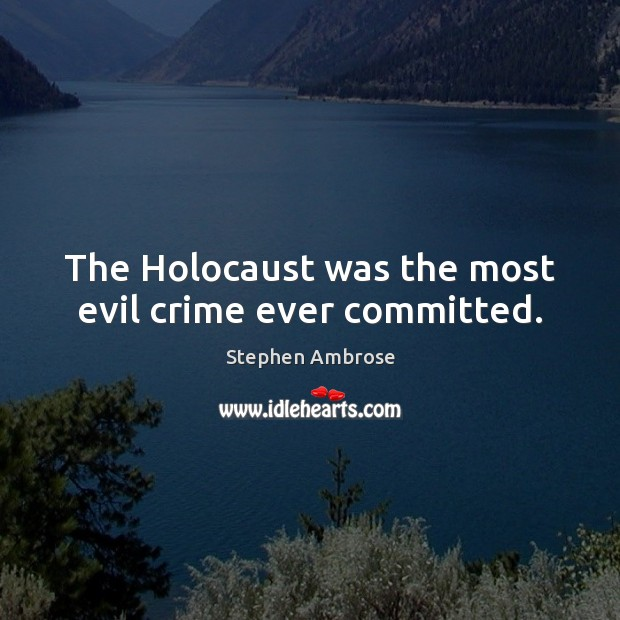 Image, The Holocaust was the most evil crime ever committed.