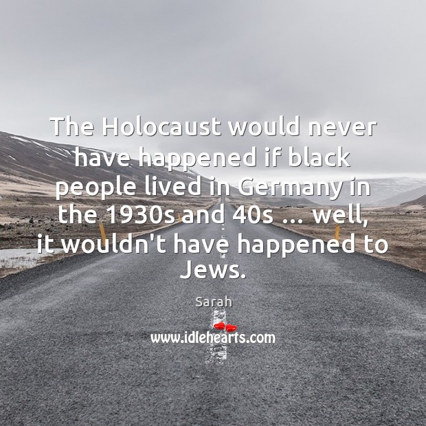 The Holocaust would never have happened if black people lived in Germany Image