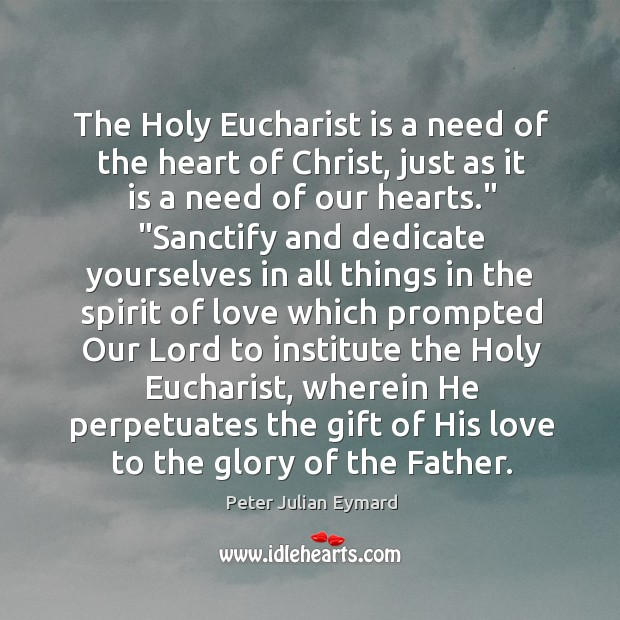 Image, The Holy Eucharist is a need of the heart of Christ, just