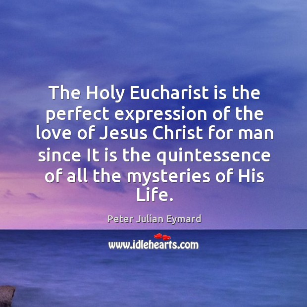 The Holy Eucharist is the perfect expression of the love of Jesus Image