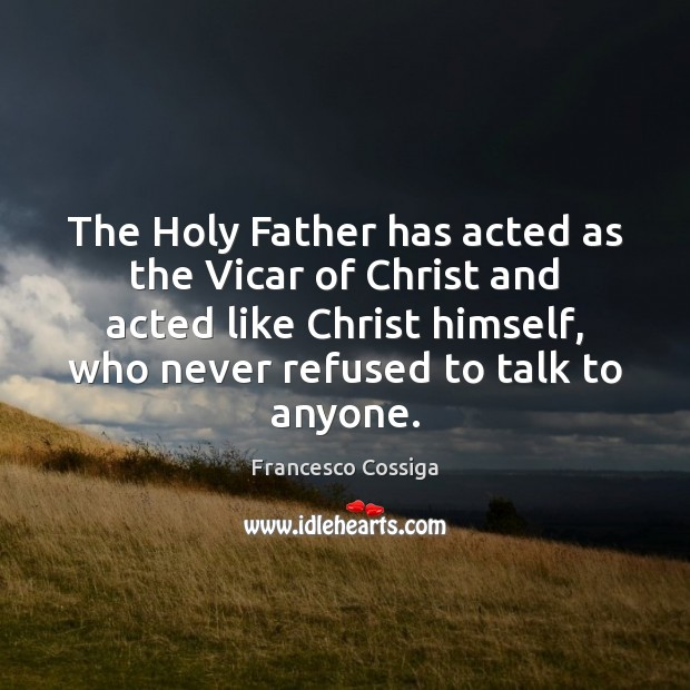 The Holy Father has acted as the Vicar of Christ and acted Image