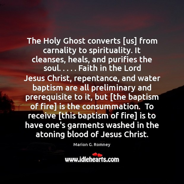 The Holy Ghost converts [us] from carnality to spirituality. It cleanses, heals, Image