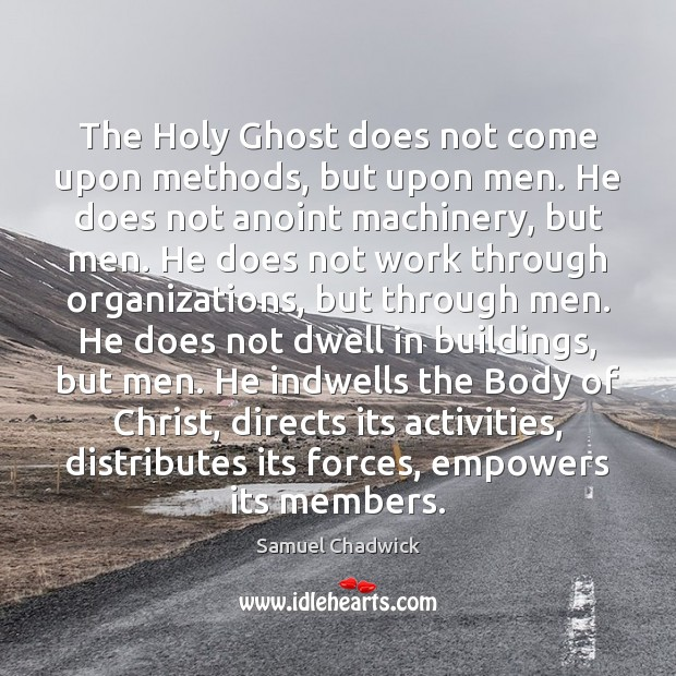 Image, The Holy Ghost does not come upon methods, but upon men. He