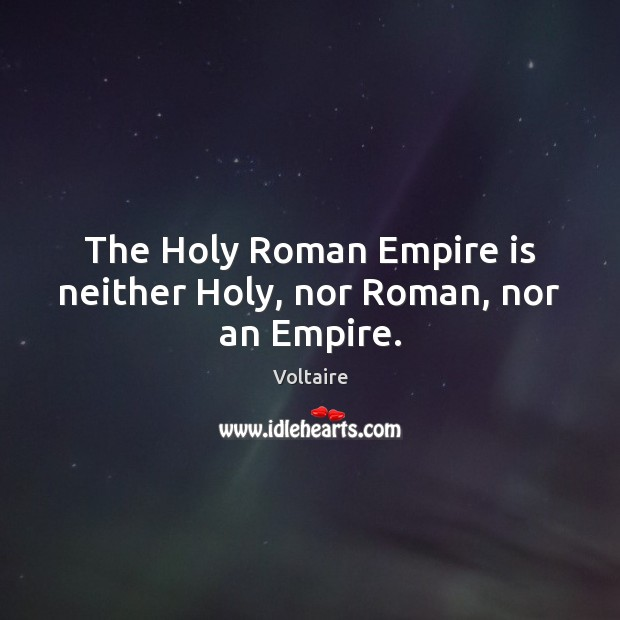 The Holy Roman Empire is neither Holy, nor Roman, nor an Empire. Image