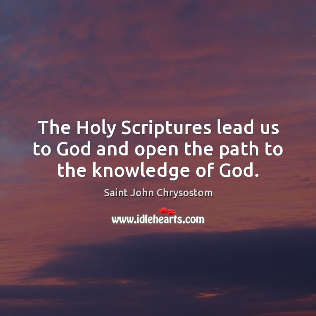 The Holy Scriptures lead us to God and open the path to the knowledge of God. Image