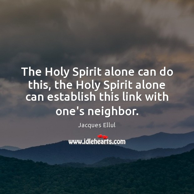 The Holy Spirit alone can do this, the Holy Spirit alone can Jacques Ellul Picture Quote