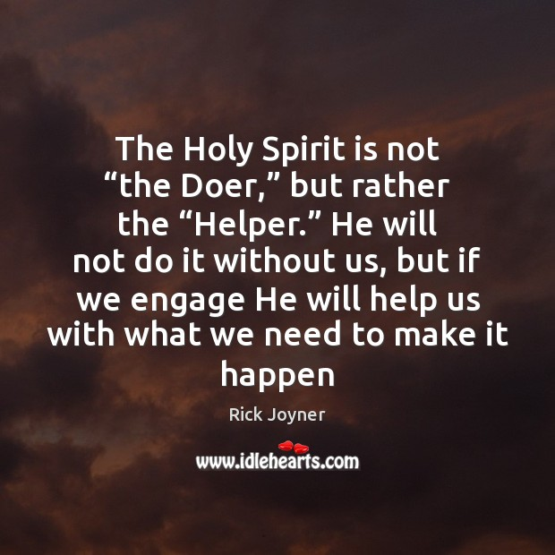 """The Holy Spirit is not """"the Doer,"""" but rather the """"Helper."""" He Rick Joyner Picture Quote"""