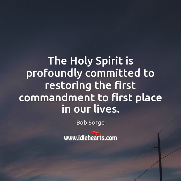 Image, The Holy Spirit is profoundly committed to restoring the first commandment to
