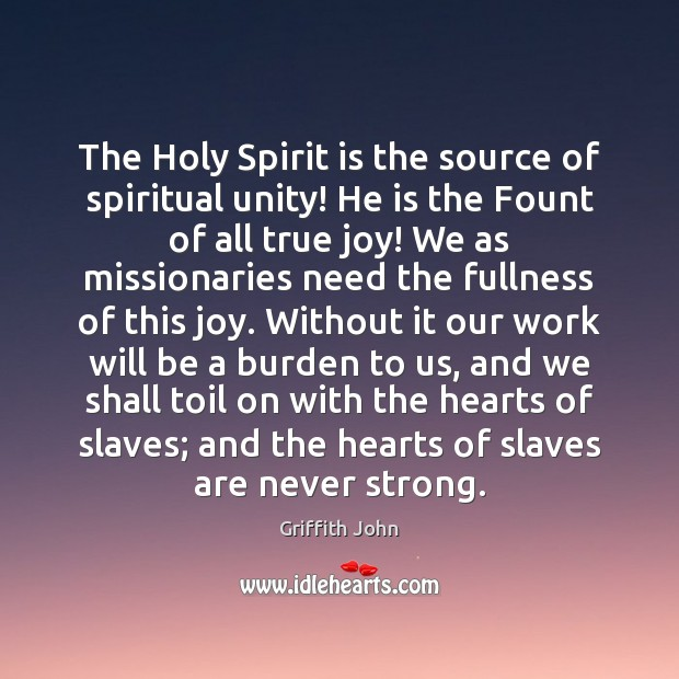 The Holy Spirit is the source of spiritual unity! He is the True Joy Quotes Image