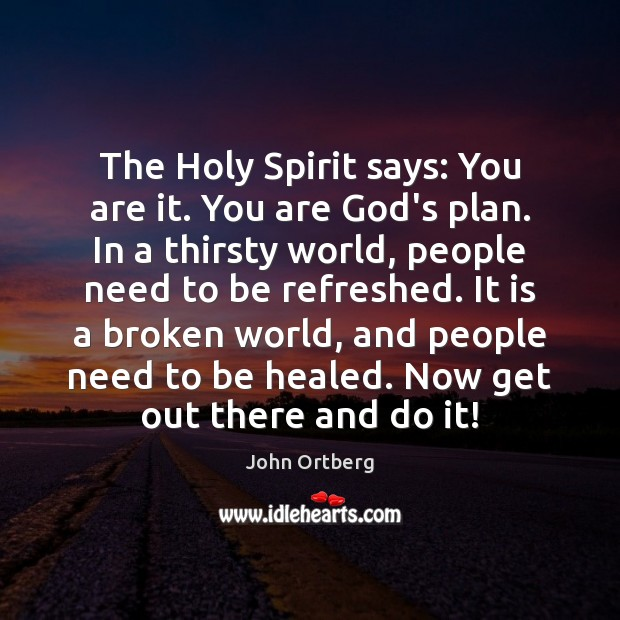 The Holy Spirit says: You are it. You are God's plan. In John Ortberg Picture Quote