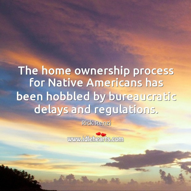 The home ownership process for native americans has been hobbled by bureaucratic delays and regulations. Image