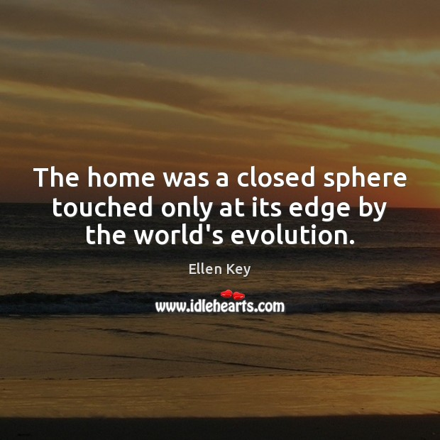 Image, The home was a closed sphere touched only at its edge by the world's evolution.