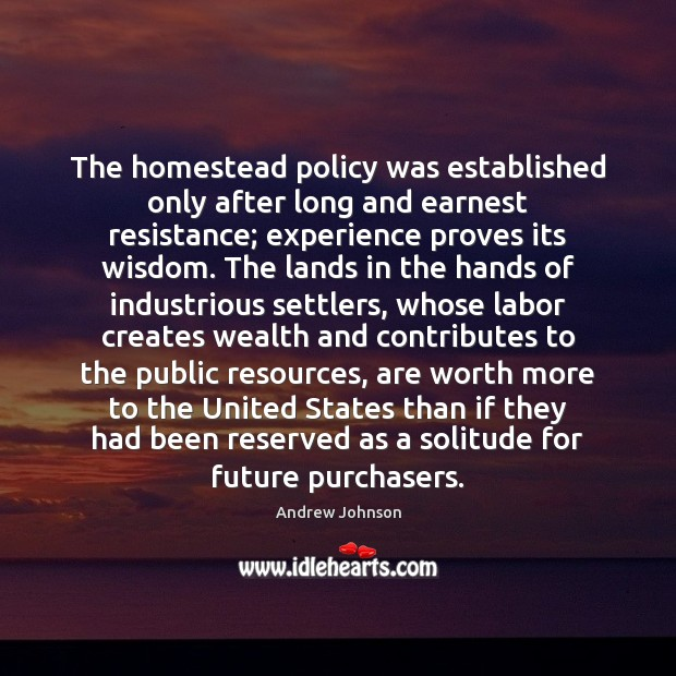 Image, The homestead policy was established only after long and earnest resistance; experience