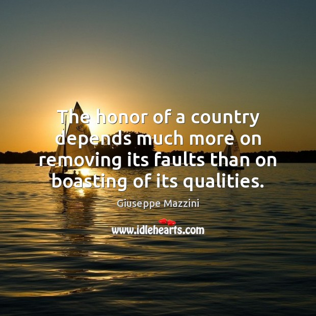 The honor of a country depends much more on removing its faults Giuseppe Mazzini Picture Quote
