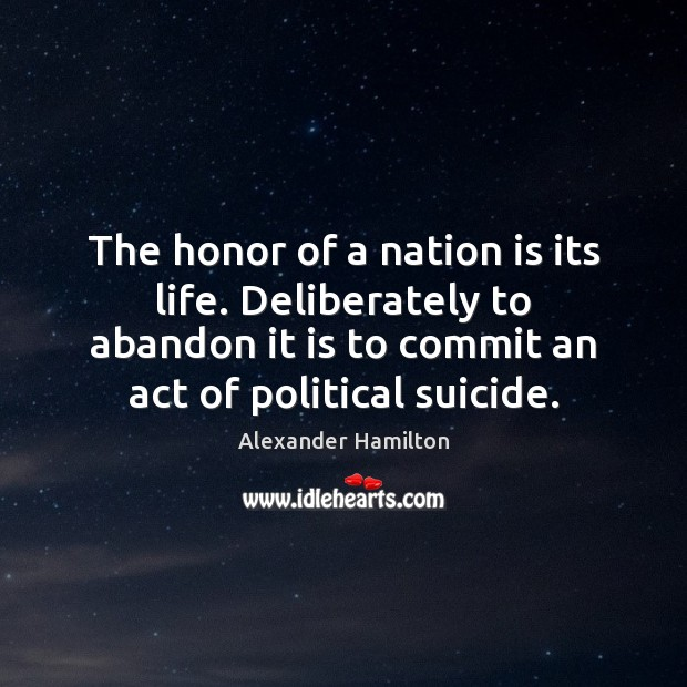 Image, The honor of a nation is its life. Deliberately to abandon it