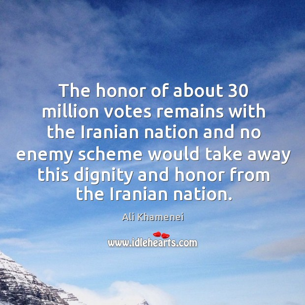 The honor of about 30 million votes remains with the iranian nation and no enemy Ali Khamenei Picture Quote