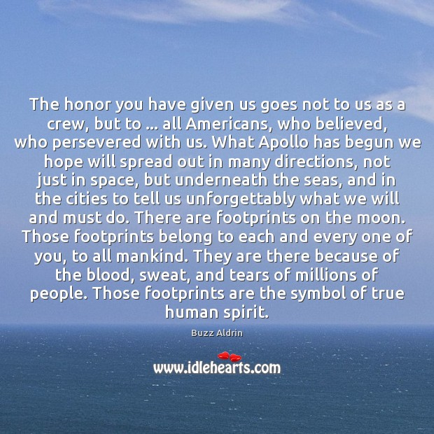 The honor you have given us goes not to us as a Buzz Aldrin Picture Quote