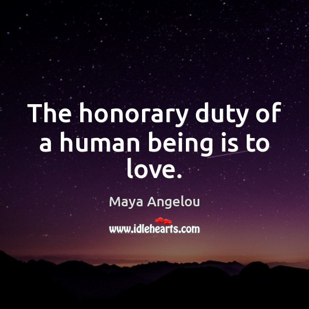 Image, The honorary duty of a human being is to love.