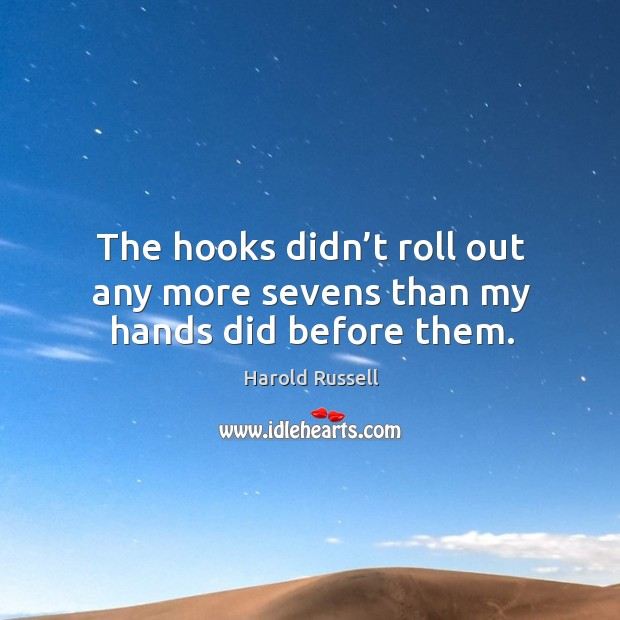 The hooks didn't roll out any more sevens than my hands did before them. Image