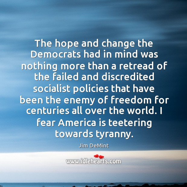 The hope and change the democrats had in mind was nothing more than a retread of the Image