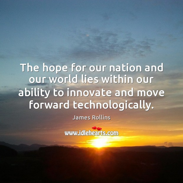 The hope for our nation and our world lies within our ability James Rollins Picture Quote
