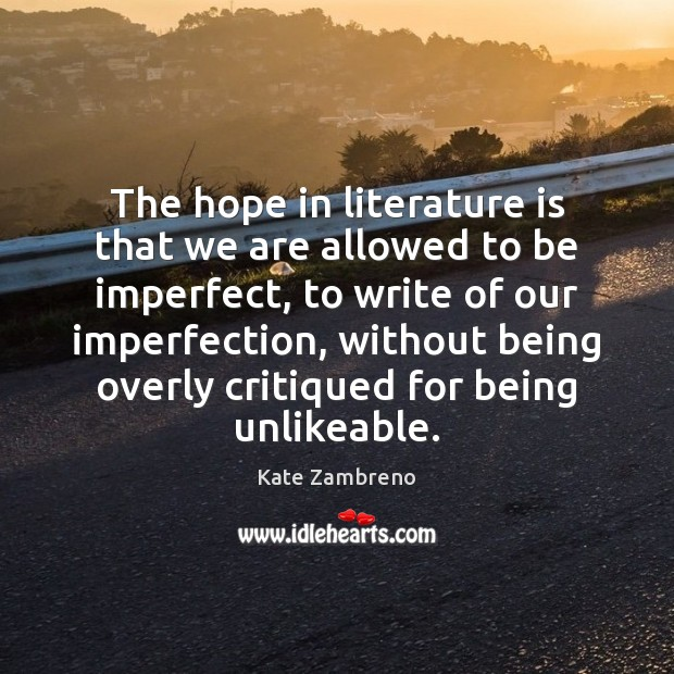 The hope in literature is that we are allowed to be imperfect, Imperfection Quotes Image