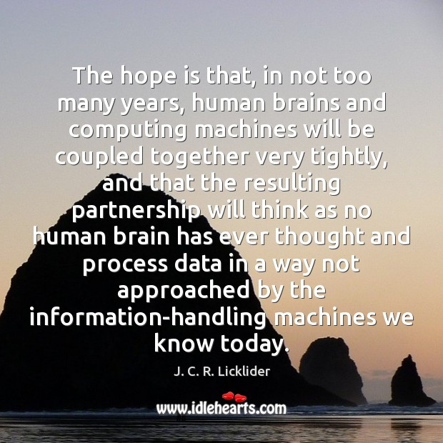 The hope is that, in not too many years, human brains and Hope Quotes Image