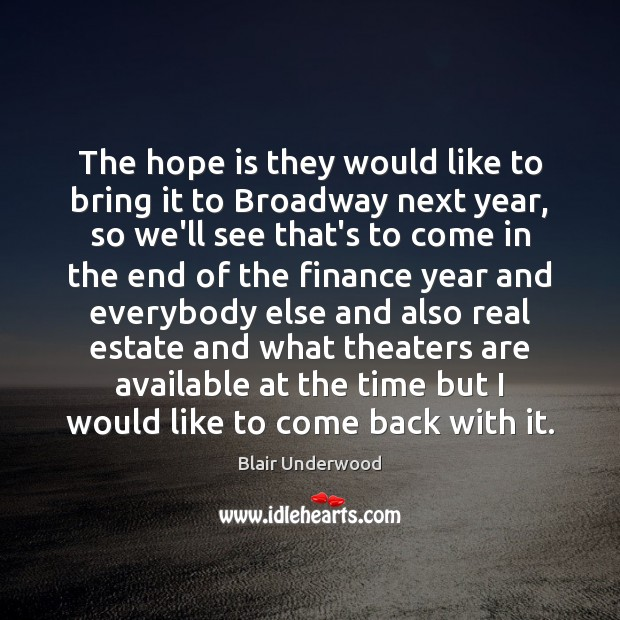 The hope is they would like to bring it to Broadway next Real Estate Quotes Image