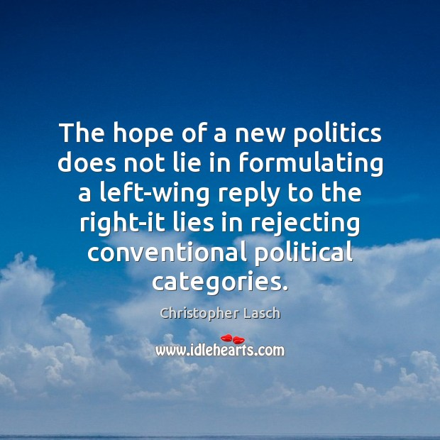 The hope of a new politics does not lie in formulating a Image