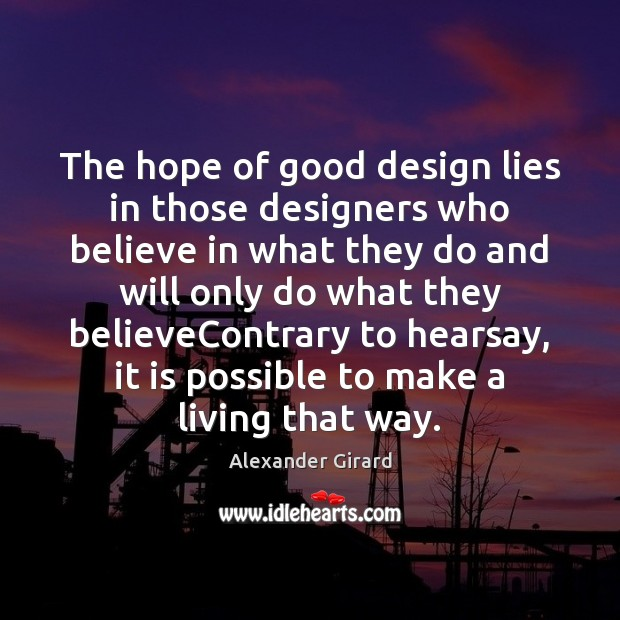 The hope of good design lies in those designers who believe in Image