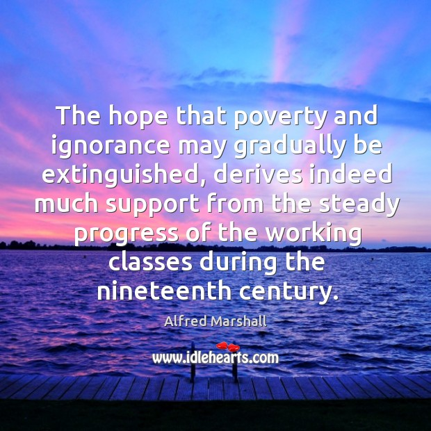 The hope that poverty and ignorance may gradually be extinguished Image