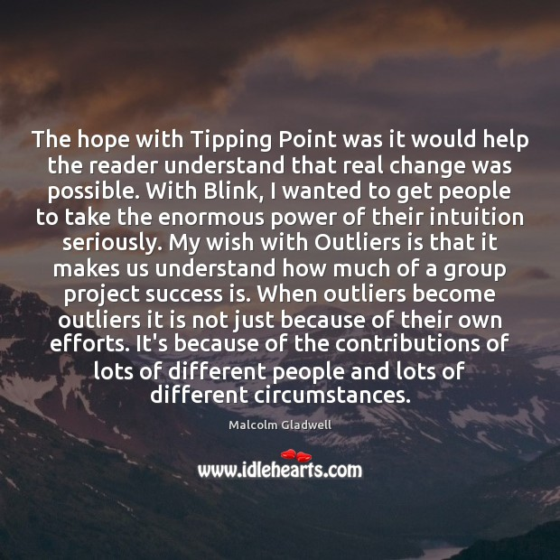 The hope with Tipping Point was it would help the reader understand Malcolm Gladwell Picture Quote
