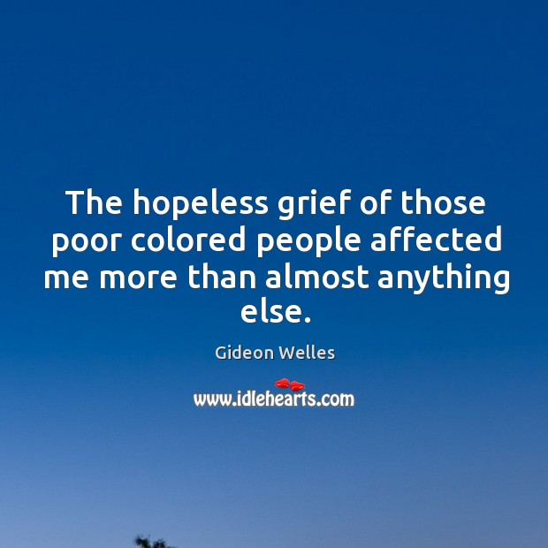 The hopeless grief of those poor colored people affected me more than almost anything else. Image