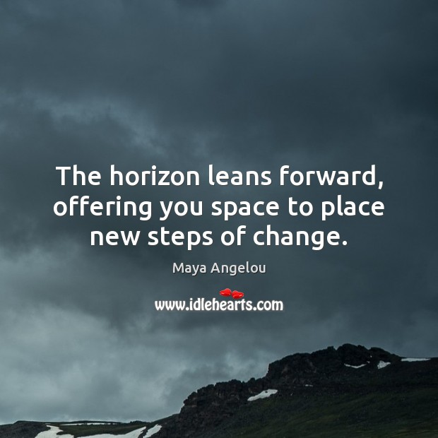 Image, The horizon leans forward, offering you space to place new steps of change.
