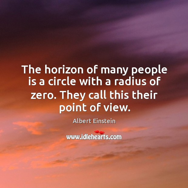 Image, The horizon of many people is a circle with a radius of