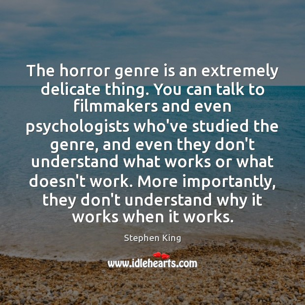 The horror genre is an extremely delicate thing. You can talk to Stephen King Picture Quote
