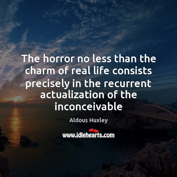 Image about The horror no less than the charm of real life consists precisely